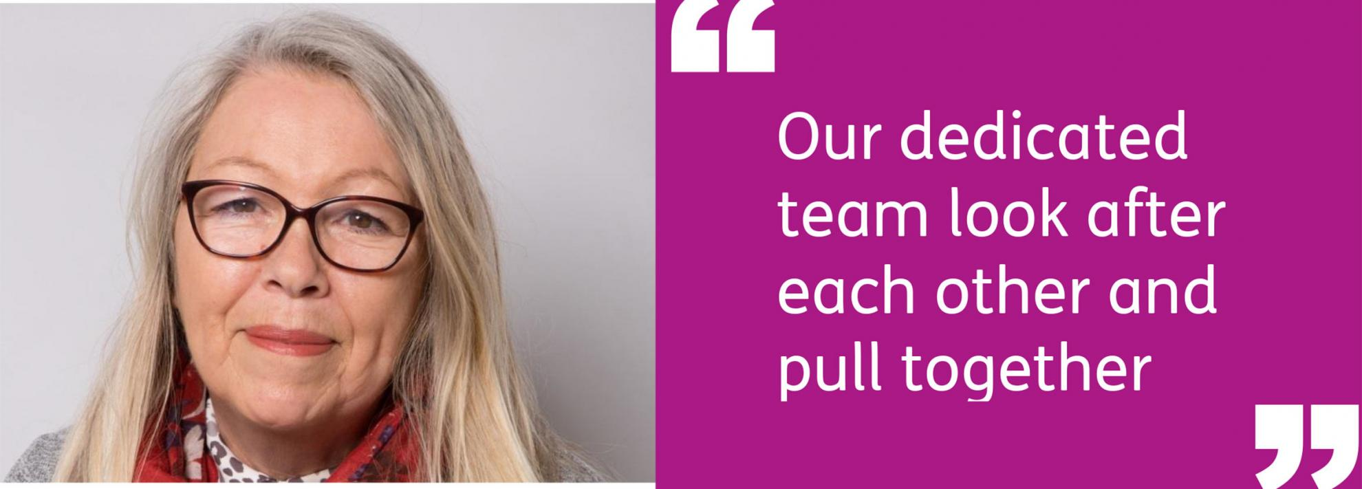 "Gill Carpenter - ""Our dedicated team look after each other and pull together."""